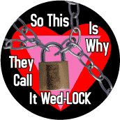So This Why They Call It Wed Lock - Chained Heart with Pink Triangle--Gay Pride Rainbow Shop BUTTON