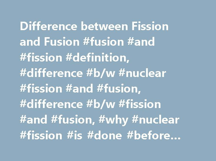 Difference between Fission and Fusion #fusion #and #fission #definition, #difference #b/w #nuclear #fission #and #fusion, #difference #b/w #fission #and #fusion, #why #nuclear #fission #is #done #before #nuclear #fusion http://houston.remmont.com/difference-between-fission-and-fusion-fusion-and-fission-definition-difference-bw-nuclear-fission-and-fusion-difference-bw-fission-and-fusion-why-nuclear-fission-is-done-befo/  # Это видео недоступно. Difference between Fission and Fusion…
