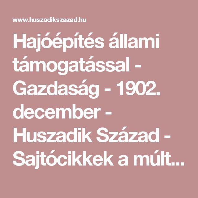 Hajóépítés állami támogatással - Gazdaság - 1902. december - Huszadik Század - Sajtócikkek a múlt századból