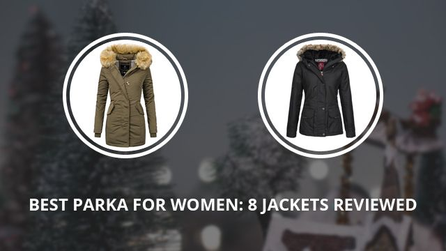 Best Parka For Women: 8 Jackets Reviewed For This Winter