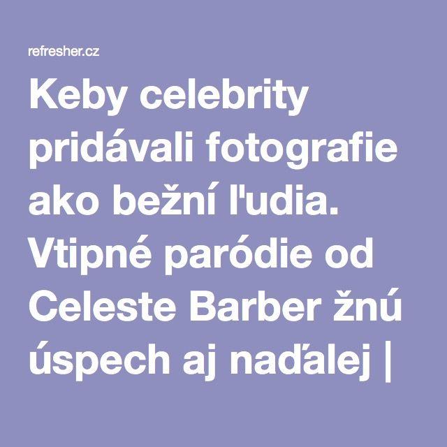 Keby celebrity pridávali fotografie ako bežní ľudia. Vtipné paródie od Celeste Barber žnú úspech aj naďalej   REFRESHER.cz