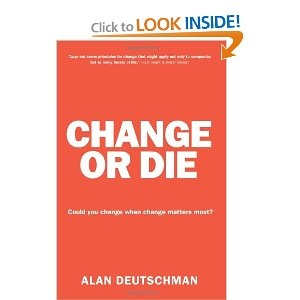 Change or Die: The Three Keys to Change at Work and in Life... this is one of my all time favorites!