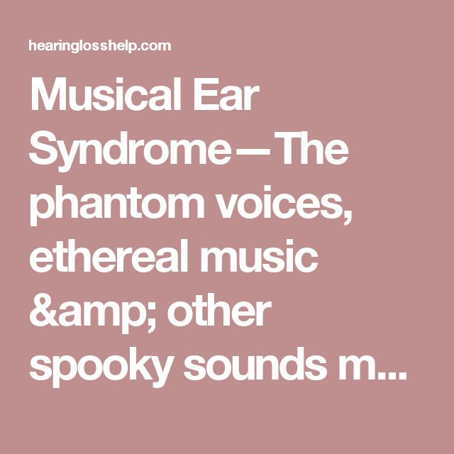 Musical Ear Syndrome—The phantom voices, ethereal music & other spooky sounds many hard of hearing people secretly experience