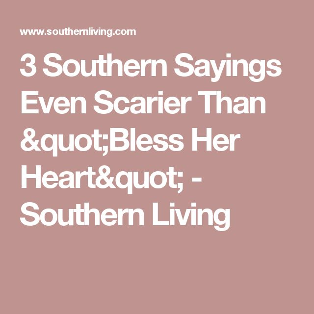 """3 Southern Sayings Even Scarier Than """"Bless Her Heart"""" - Southern Living"""