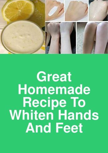 Great Homemade Recipe to Whiten Hands and Feet