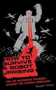 http://www.adlibris.com/se/organisationer/product.aspx?isbn=1582345929 | Titel: How to Survive a Robot Uprising: Tips on Defending Yourself Against the Coming Rebellion - Författare: Daniel H. Wilson - ISBN: 1582345929 - Pris: 100 kr