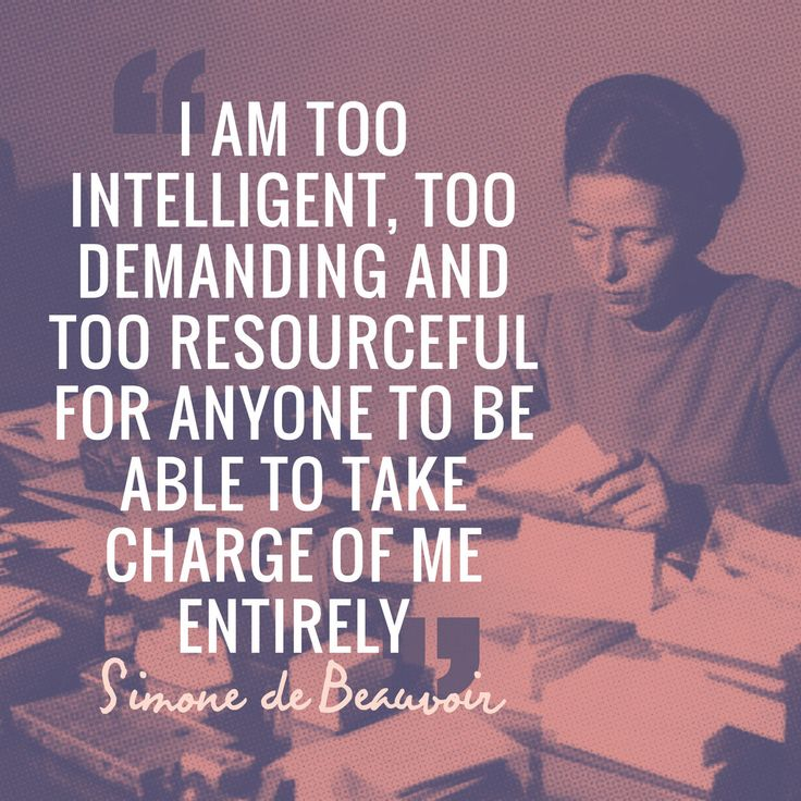 "#TODAYIMCHANNELLING ""I am too intelligent, too demanding and too resourceful for anyone to be able to take charge of me entirely"" Simone de Beauvoir"