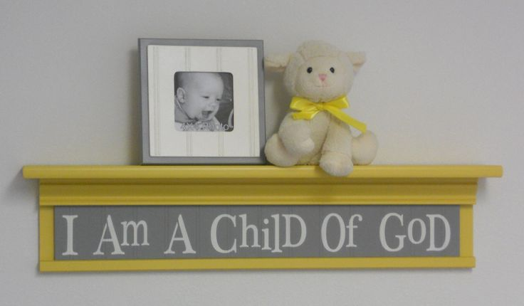 "Yellow Gray Nursery Ideas Wall Sign - I Am A Child Of God on 30"" Shelf Painted Gray and Yellow. $48.00, via Etsy. Would look so pretty I Robin's egg blue (maybe add chevron)"