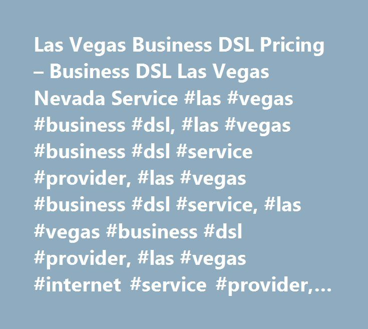 Las Vegas Business DSL Pricing – Business DSL Las Vegas Nevada Service #las #vegas #business #dsl, #las #vegas #business #dsl #service #provider, #las #vegas #business #dsl #service, #las #vegas #business #dsl #provider, #las #vegas #internet #service #provider, #las #vegas #broadband #provider…