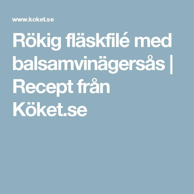 Rökig fläskfilé med balsamvinägersås | Recept från Köket.se