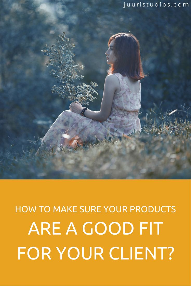 How to make sure your products are a good fit for your client?
