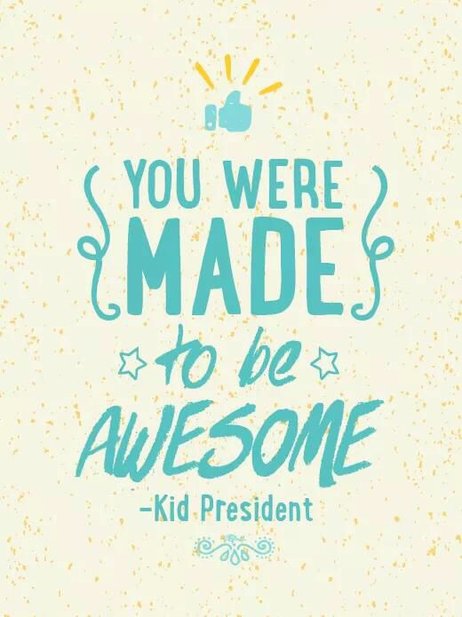 Kid President Quotes                                                                                                                                                      More
