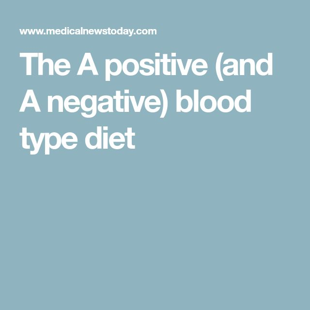 The A positive (and A negative) blood type diet
