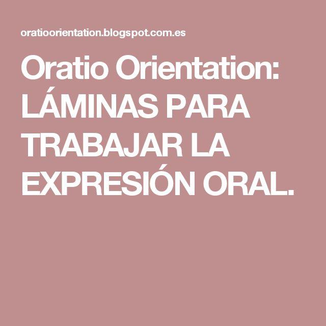 Oratio Orientation: LÁMINAS PARA TRABAJAR LA EXPRESIÓN ORAL.