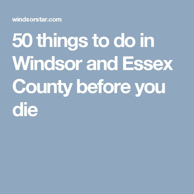 50 things to do in Windsor and Essex County before you die