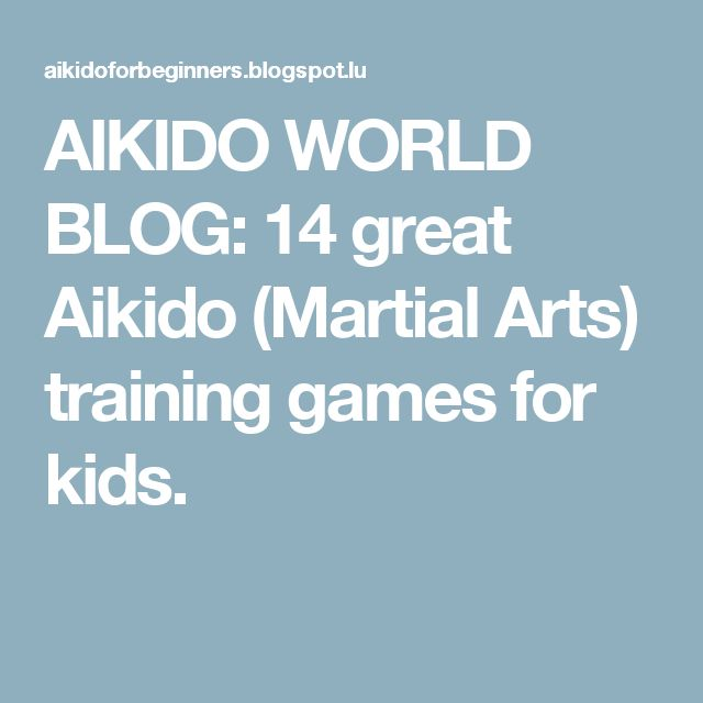 AIKIDO WORLD BLOG: 14 great Aikido (Martial Arts) training games for kids.
