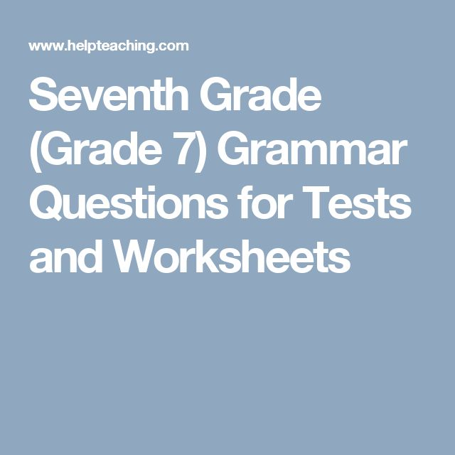 Seventh Grade (Grade 7) Grammar Questions for Tests and Worksheets