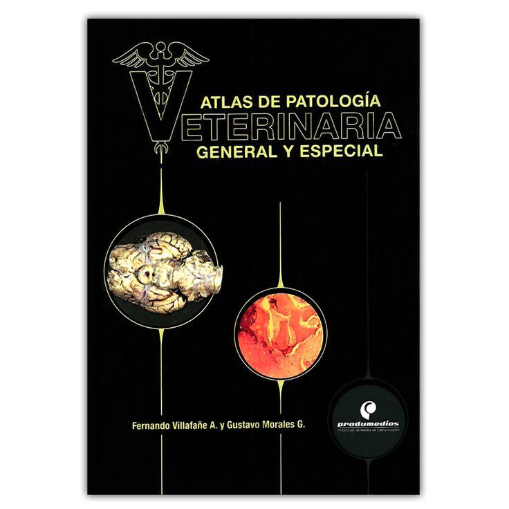 Atlas de patología veterinaria general y especial - Fernando Villafañe A. y Gustavo Morales G - Produmedios www.librosyeditores.com Editores y distribuidores.