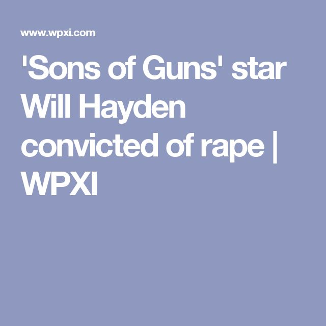 'Sons of Guns' star Will Hayden convicted of rape | WPXI