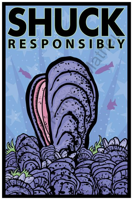 Shuck Responsibly Poster Dimensions Are 12 X 18 Inches Will Fit In A