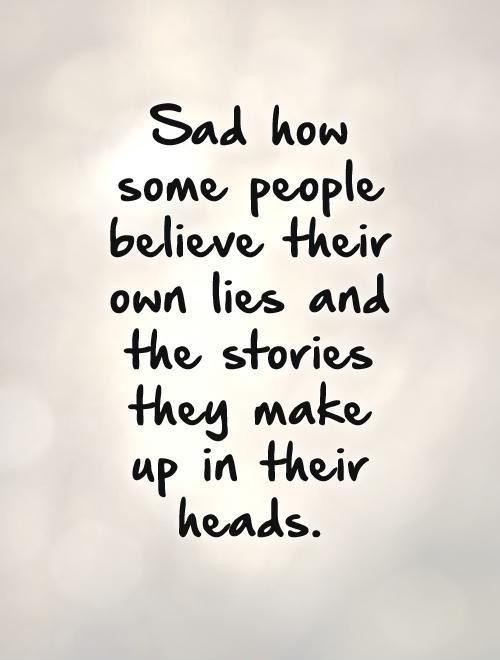 Sad how some people believe their own lies and the stories they make up in their heads. #PictureQuotes