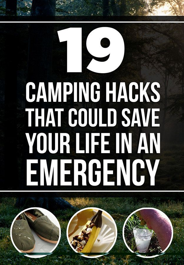19 Camping Hacks That Could Save Your Life In An Emergency