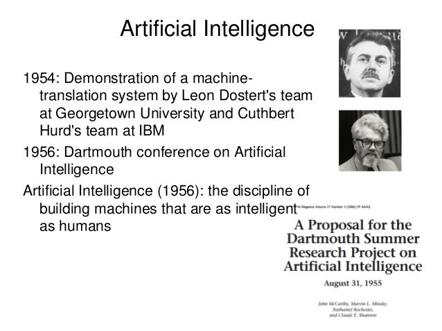 45 Artificial Intelligence 1954: Demonstration of a machine- translation system by Leon Dostert's team at Georgetown Unive...
