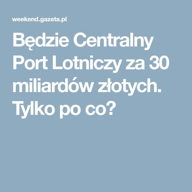 Będzie Centralny Port Lotniczy za 30 miliardów złotych. Tylko po co?