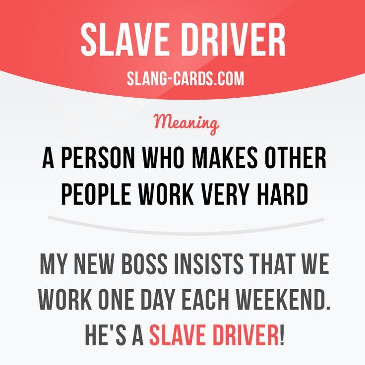 """""""Slave driver"""" means a person who makes other people work very hard. Example: My new boss insists that we work one day each weekend. He's a slave driver! Get our apps for learning English: learzing.com"""