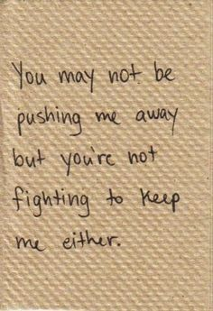 You're Not Fighting to Keep Me love quote sad relationship loss breakup end I'm definitely feeling this way due to recent events.