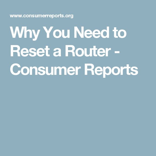 Why You Need to Reset a Router - Consumer Reports
