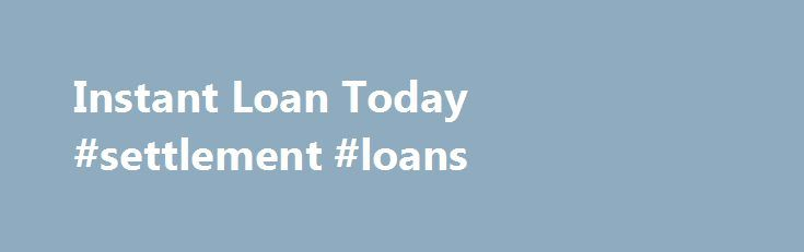 Instant Loan Today #settlement #loans http://loan.remmont.com/instant-loan-today-settlement-loans/  #loans today # Instant Loan Today When faced with a need for an instant loan today, look no further than the fast, efficient and confidential SameDayPayday. Simply click on SameDayPayday from the comfort and convenience of your home computer and once the application process is finished, within 90 seconds you can be approved for an…The post Instant Loan Today #settlement #loans appeared first…