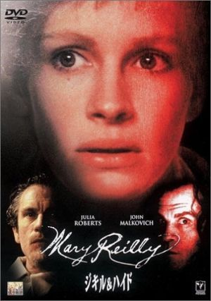 Mary Reilly (1996) -- Director:  Stephen Frears -- Tagline: The Battle between Good and Evil has many Victims...and one Witness. -- Original Music by: George Fenton	-- Cast: Julia Roberts {Mary Reilly}, John Malkovich {Dr. Henry Jekyll / Mr. Edward Hyde},  George Cole, Michael Gambon, Glenn Close {Mrs. Farraday}, Michael Sheen, Bronagh Gallagher, Ciarán Hinds