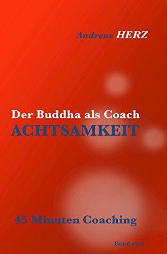 Der Buddha als Coach: ACHTSAMKEIT von Andreas Herz MSc http://www.amazon.de/dp/3737503761/ref=cm_sw_r_pi_dp_Gz-fub1S4ZKX9