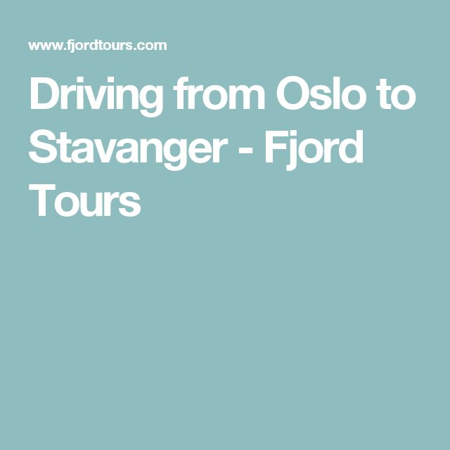 Driving from Oslo to Stavanger - Fjord Tours