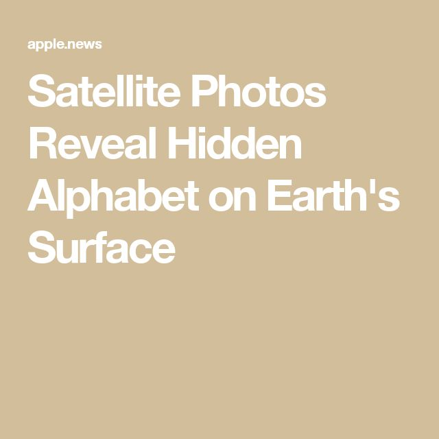 Satellite Photos Reveal Hidden Alphabet on Earth's Surface