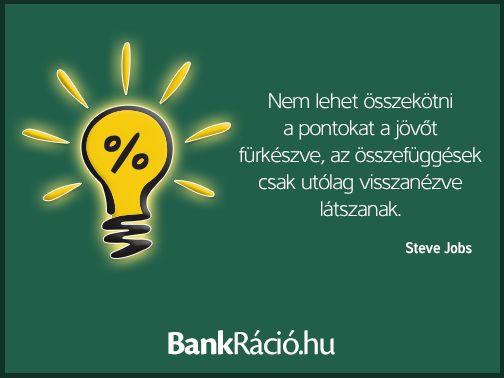 Nem lehet összekötni a pontokat a jövőt fürkészve, az összefüggések csak utólag visszanézve látszanak. - Steve Jobs, www.bankracio.hu idézet