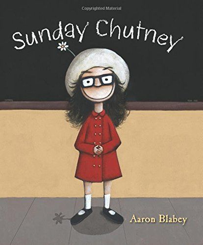 Sunday Chutney by Aaron Blabey The new girl at school has a glamourous life. What more could she want? Sunday Chutney is not your ordinary every-day girl. Sunday has lived everywhere and been everywhere. The only problem is this means she is always the new girl at school and she never really has a place to call come. But Sunday doesn't mind, not really. After all, she doesn't care what people think, she loves her own company, she has heaps of imaginary friends . . . what more could she want?