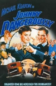 Set in the 1930's, an honest, goodhearted man is forced to turn to a life of crime to finance his neurotic mother's skyrocketing medical bills.  Amazon.com: Johnny Dangerously: Michael Keaton, Joe Piscopo, Marilu Henner, Maureen Stapleton, Peter Boyle, Griffin Dunne, Glynnis OConnor, Dom DeLuise, Richard Dimitri, Danny DeVito, Ron Carey, Ray Walston, Dick Butkus, Byron Thames, Alan Hale Jr., Scott Thomson, Sudie Bond, Mark Jantzen, Gary Watkins, Mike Bacarella: Movies & TV