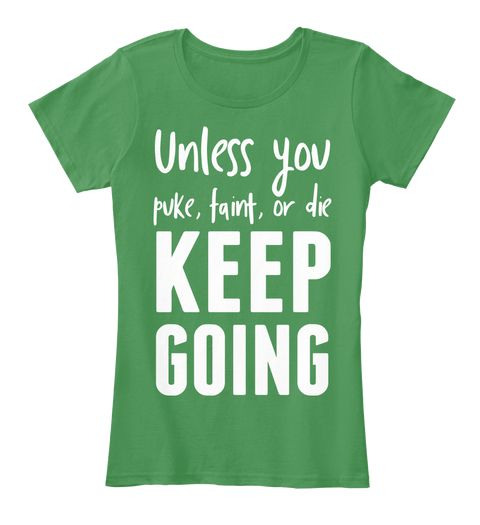 Unless You Puke Faint Or Die Tee Kelly Green  Women's T-Shirt Front