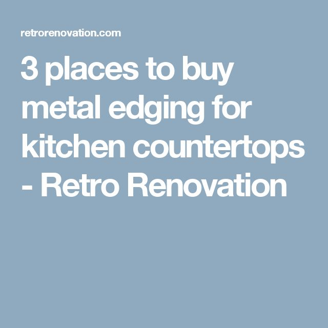 3 places to buy metal edging for kitchen countertops - Retro Renovation