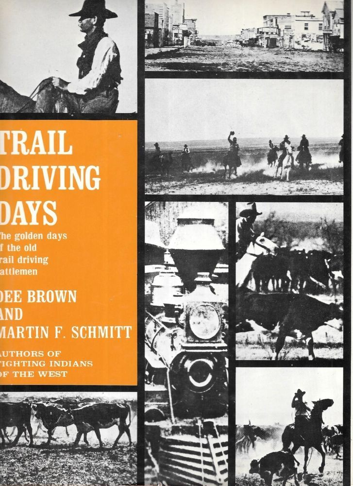 Trail Driving Days by Dee Brown and Martin F Schmitt 1952 Hardcover Edition