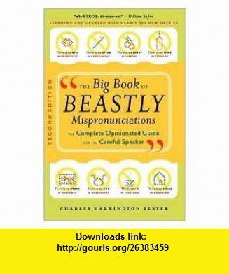 The Big Book of Beastly Mispronunciations 2nd (second) edition Text Only Charles Harrington Elster ,   ,  , ASIN: B004SY5D42 , tutorials , pdf , ebook , torrent , downloads , rapidshare , filesonic , hotfile , megaupload , fileserve