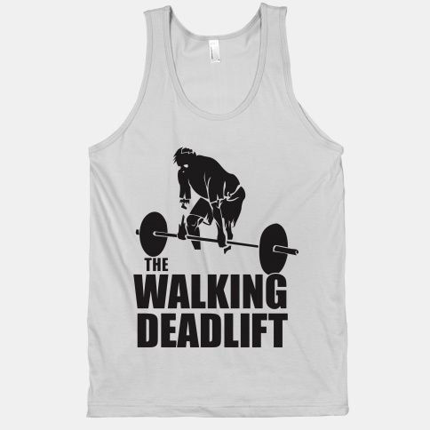 Funny Workout Tanks: The Walking Deadlift . . I mean Dead :)