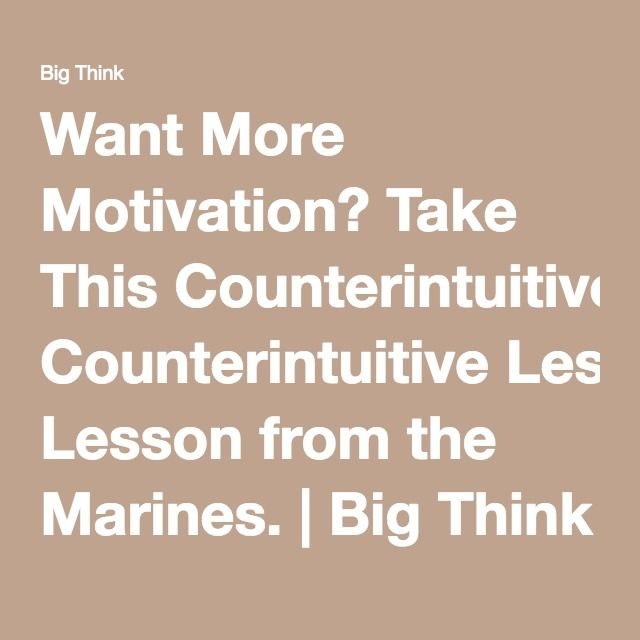 Want More Motivation? Take This Counterintuitive Lesson from the Marines. | Big Think