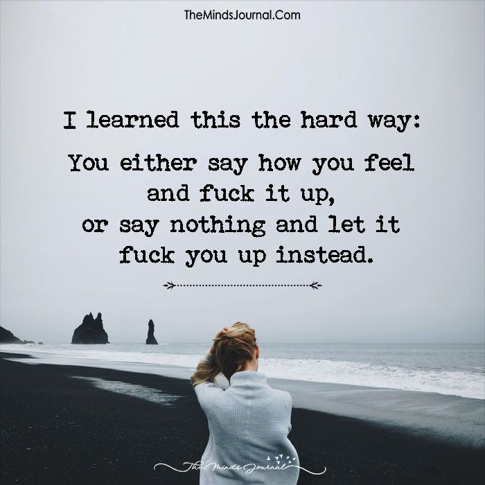 I Learned This The Hard Way - https://themindsjournal.com/learned-hard-way/