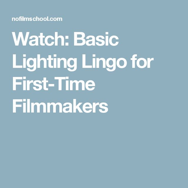 Watch: Basic Lighting Lingo for First-Time Filmmakers