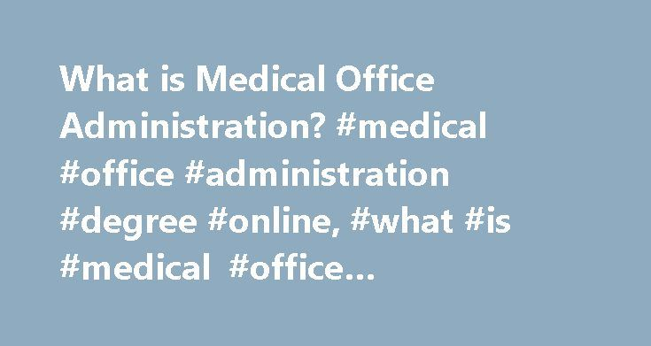 What is Medical Office Administration? #medical #office #administration #degree #online, #what #is #medical #office #administration? http://usa.nef2.com/what-is-medical-office-administration-medical-office-administration-degree-online-what-is-medical-office-administration/  # What Is Medical Office Administration? Medical offices, like all businesses, need qualified professionals to keep operations moving along efficiently. Medical office administration encompasses all of the managerial and…