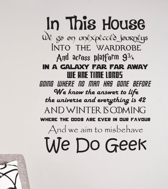 """Geeks at heart will love these """"In This House We Do Geek"""" signs and wall decals featuring a mixture of geekyone-liners from popular books, movies and TV showsincludingDisney, Harry Potter, Star Wars, The Hitchhiker's Guide To The Galaxy, Star Trek and Lord of the Rings, just to name a few...."""