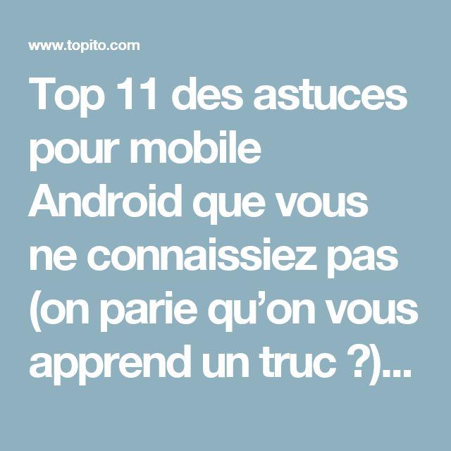 Top 11 des astuces pour mobile Android que vous ne connaissiez pas (on parie qu'on vous apprend un truc ?) | Topito